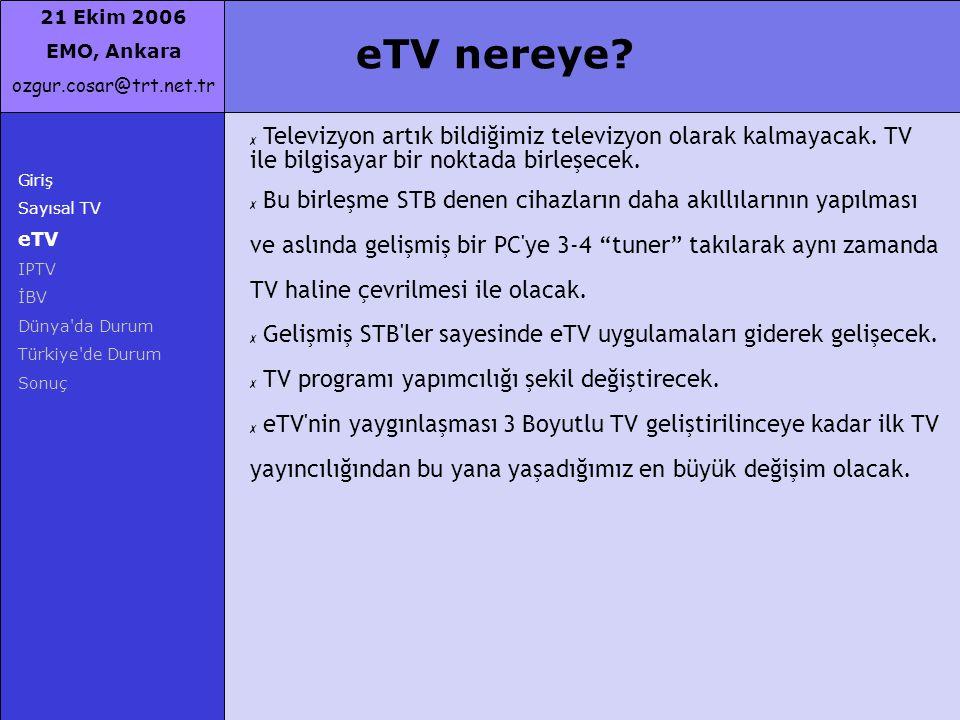 21 Ekim 2006 EMO, Ankara ozgur.cosar@trt.net.tr Giriş Sayısal TV eTV IPTV İBV Dünya'da Durum Türkiye'de Durum Sonuç eTV nereye? ✗ Televizyon artık bil