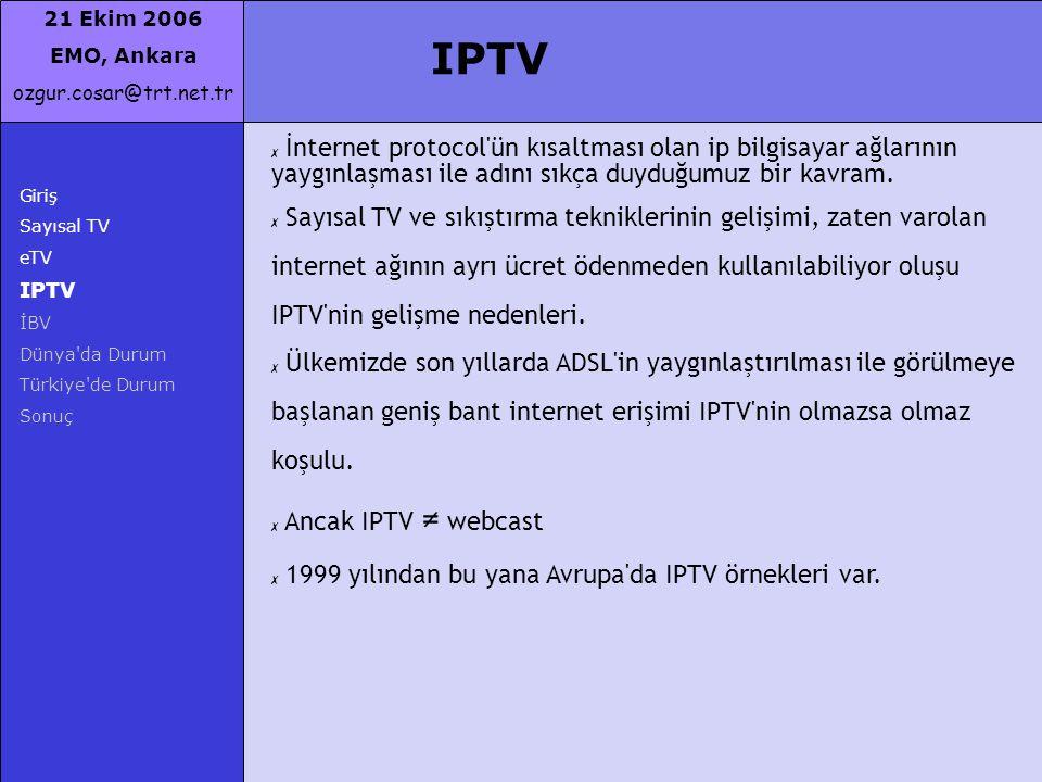21 Ekim 2006 EMO, Ankara ozgur.cosar@trt.net.tr Giriş Sayısal TV eTV IPTV İBV Dünya'da Durum Türkiye'de Durum Sonuç IPTV ✗ İnternet protocol'ün kısalt