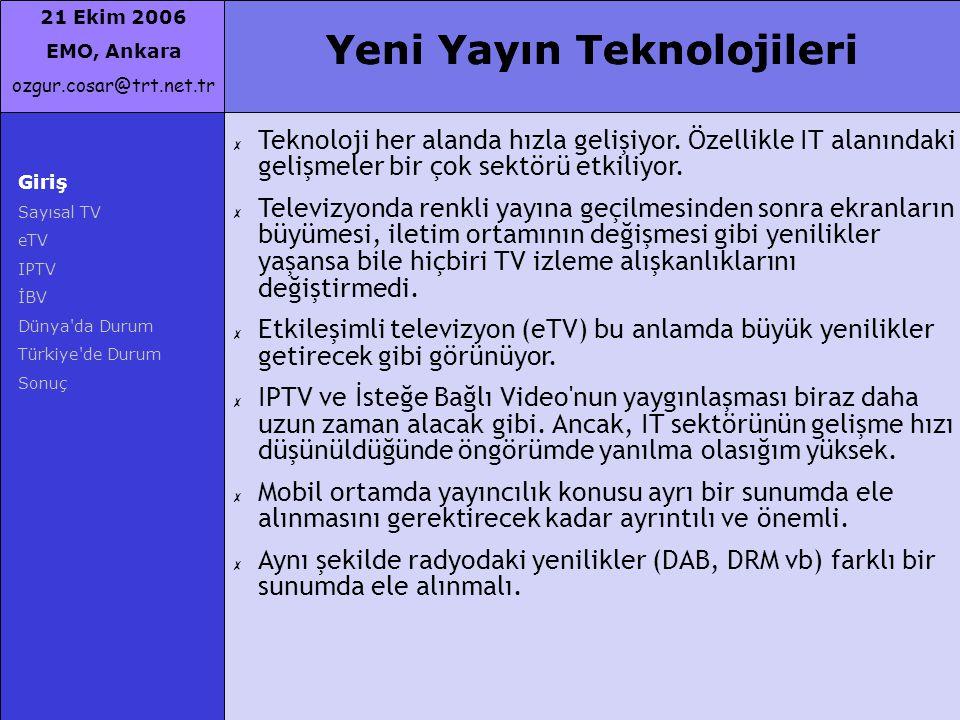 21 Ekim 2006 EMO, Ankara ozgur.cosar@trt.net.tr Giriş Sayısal TV eTV IPTV İBV Dünya'da Durum Türkiye'de Durum Sonuç Yeni Yayın Teknolojileri ✗ Teknolo