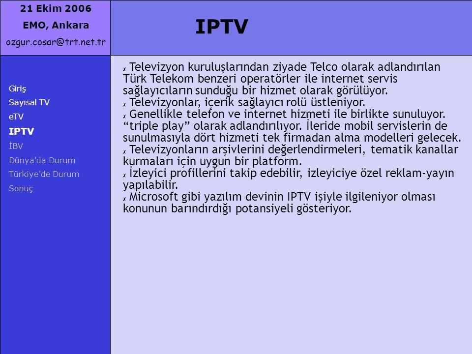 21 Ekim 2006 EMO, Ankara ozgur.cosar@trt.net.tr Giriş Sayısal TV eTV IPTV İBV Dünya'da Durum Türkiye'de Durum Sonuç IPTV ✗ Televizyon kuruluşlarından