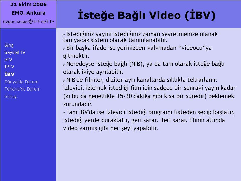 21 Ekim 2006 EMO, Ankara ozgur.cosar@trt.net.tr Giriş Sayısal TV eTV IPTV İBV Dünya'da Durum Türkiye'de Durum Sonuç ✗ İstediğiniz yayını istediğiniz z