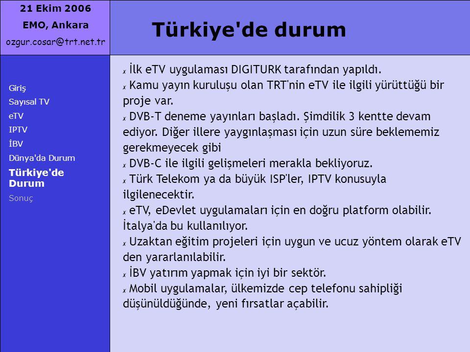 21 Ekim 2006 EMO, Ankara ozgur.cosar@trt.net.tr Giriş Sayısal TV eTV IPTV İBV Dünya'da Durum Türkiye'de Durum Sonuç Türkiye'de durum ✗ İlk eTV uygulam