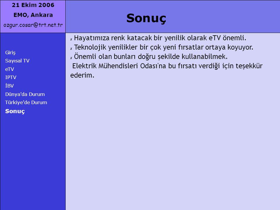 21 Ekim 2006 EMO, Ankara ozgur.cosar@trt.net.tr Giriş Sayısal TV eTV IPTV İBV Dünya'da Durum Türkiye'de Durum Sonuç ✗ Hayatımıza renk katacak bir yeni