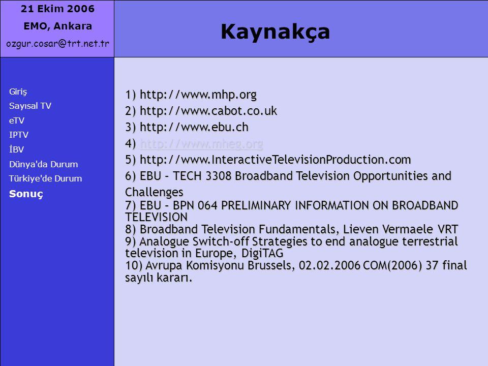 21 Ekim 2006 EMO, Ankara ozgur.cosar@trt.net.tr Giriş Sayısal TV eTV IPTV İBV Dünya'da Durum Türkiye'de Durum Sonuç Kaynakça 1) http://www.mhp.org 2)