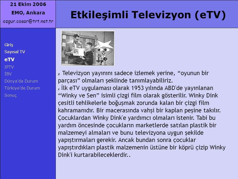 21 Ekim 2006 EMO, Ankara ozgur.cosar@trt.net.tr Giriş Sayısal TV eTV IPTV İBV Dünya'da Durum Türkiye'de Durum Sonuç Etkileşimli Televizyon (eTV) ✗ Tel