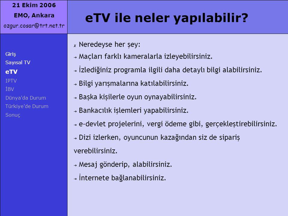 21 Ekim 2006 EMO, Ankara ozgur.cosar@trt.net.tr Giriş Sayısal TV eTV IPTV İBV Dünya'da Durum Türkiye'de Durum Sonuç eTV ile neler yapılabilir? ✗ Nered