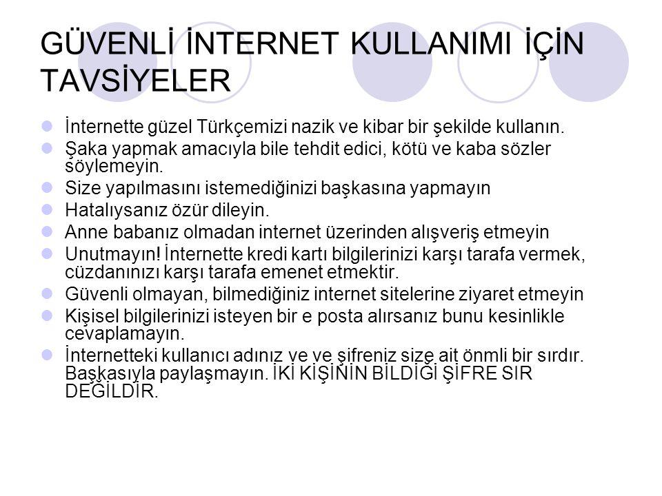 GÜVENLİ İNTERNET KULLANIMI İÇİN TAVSİYELER İnternette güzel Türkçemizi nazik ve kibar bir şekilde kullanın. Şaka yapmak amacıyla bile tehdit edici, kö