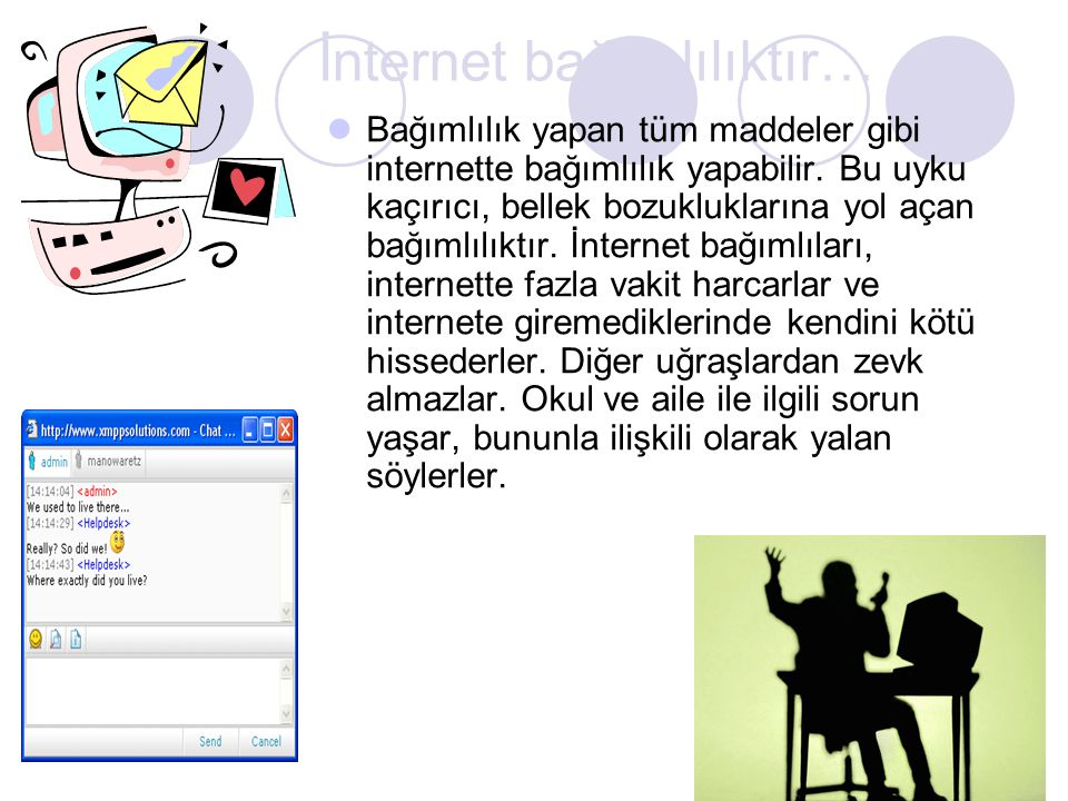 İnternet bağımlılıktır… Bağımlılık yapan tüm maddeler gibi internette bağımlılık yapabilir. Bu uyku kaçırıcı, bellek bozukluklarına yol açan bağımlılı
