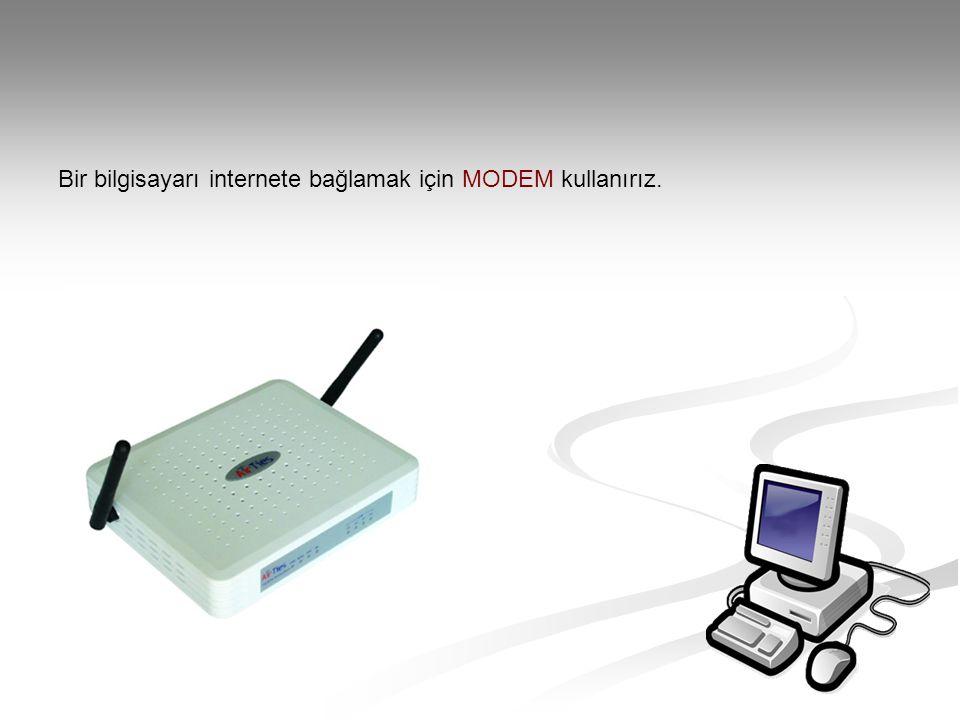 Bir bilgisayarı internete bağlamak için MODEM kullanırız.