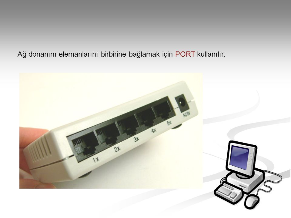 Ağ donanım elemanlarını birbirine bağlamak için PORT kullanılır.