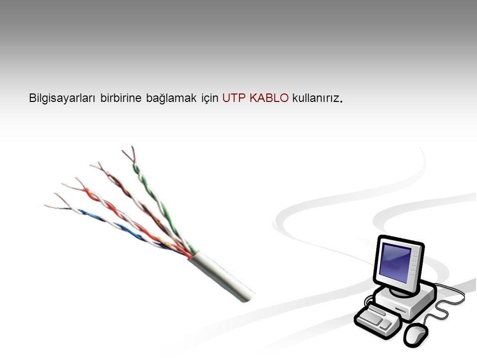 Bilgisayarları birbirine bağlamak için UTP KABLO kullanırız.