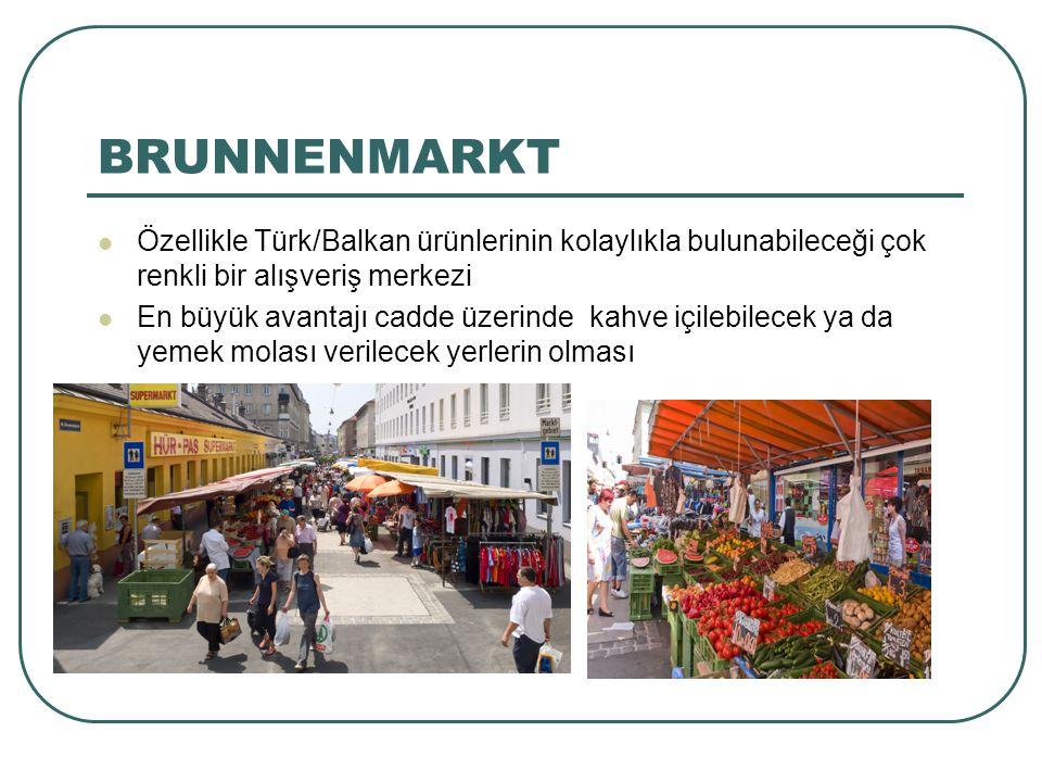 BRUNNENMARKT Özellikle Türk/Balkan ürünlerinin kolaylıkla bulunabileceği çok renkli bir alışveriş merkezi En büyük avantajı cadde üzerinde kahve içile
