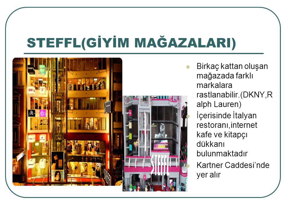 STEFFL(GİYİM MAĞAZALARI) Birkaç kattan oluşan mağazada farklı markalara rastlanabilir.(DKNY,R alph Lauren) İçerisinde İtalyan restoranı,internet kafe