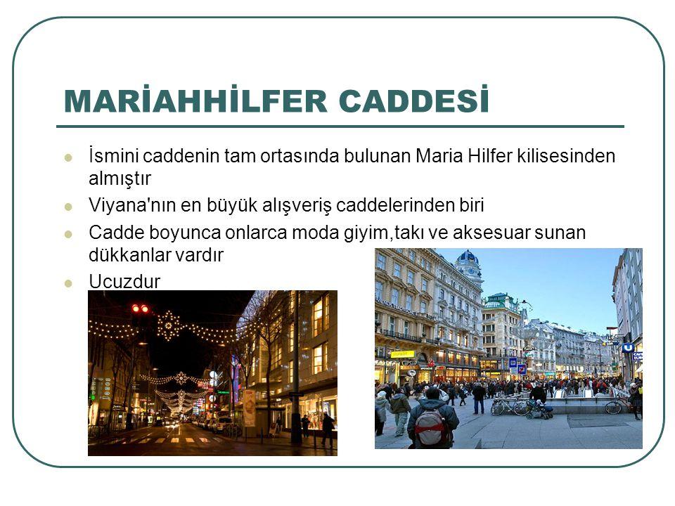 MARİAHHİLFER CADDESİ İsmini caddenin tam ortasında bulunan Maria Hilfer kilisesinden almıştır Viyana'nın en büyük alışveriş caddelerinden biri Cadde b