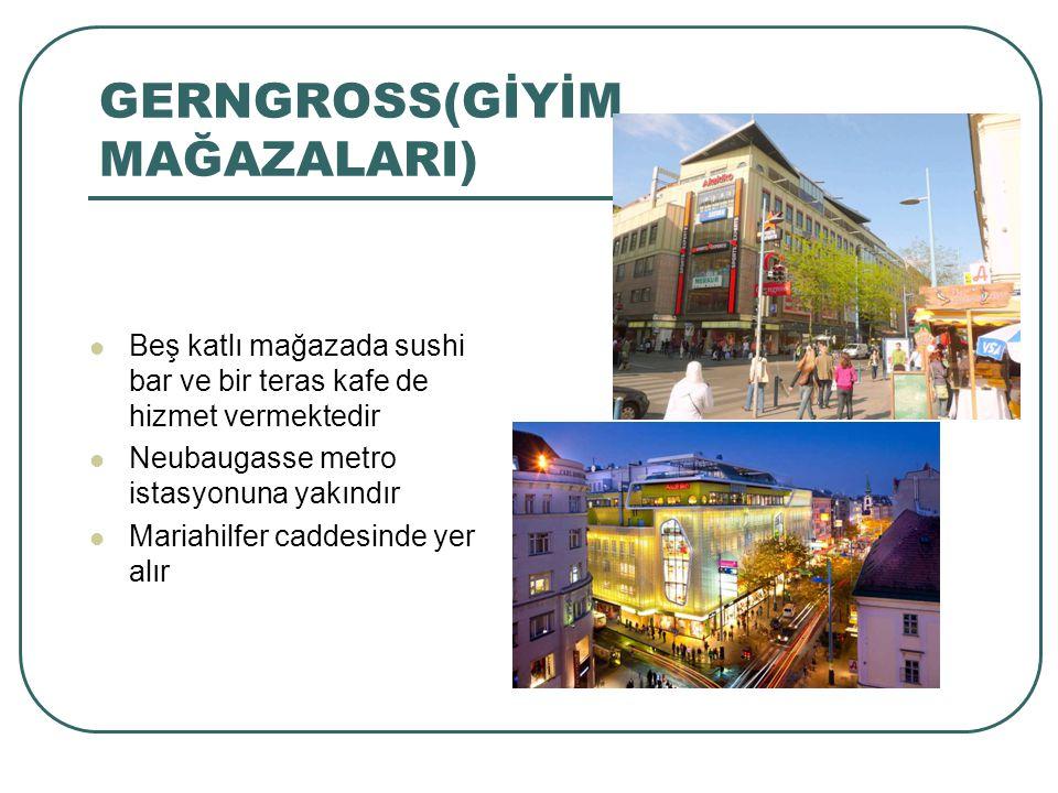 GERNGROSS(GİYİM MAĞAZALARI) Beş katlı mağazada sushi bar ve bir teras kafe de hizmet vermektedir Neubaugasse metro istasyonuna yakındır Mariahilfer ca