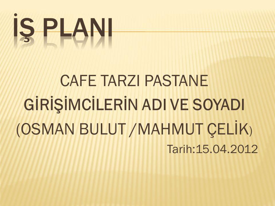 CAFE TARZI PASTANE GİRİŞİMCİLERİN ADI VE SOYADI (OSMAN BULUT /MAHMUT ÇELİK ) Tarih:15.04.2012
