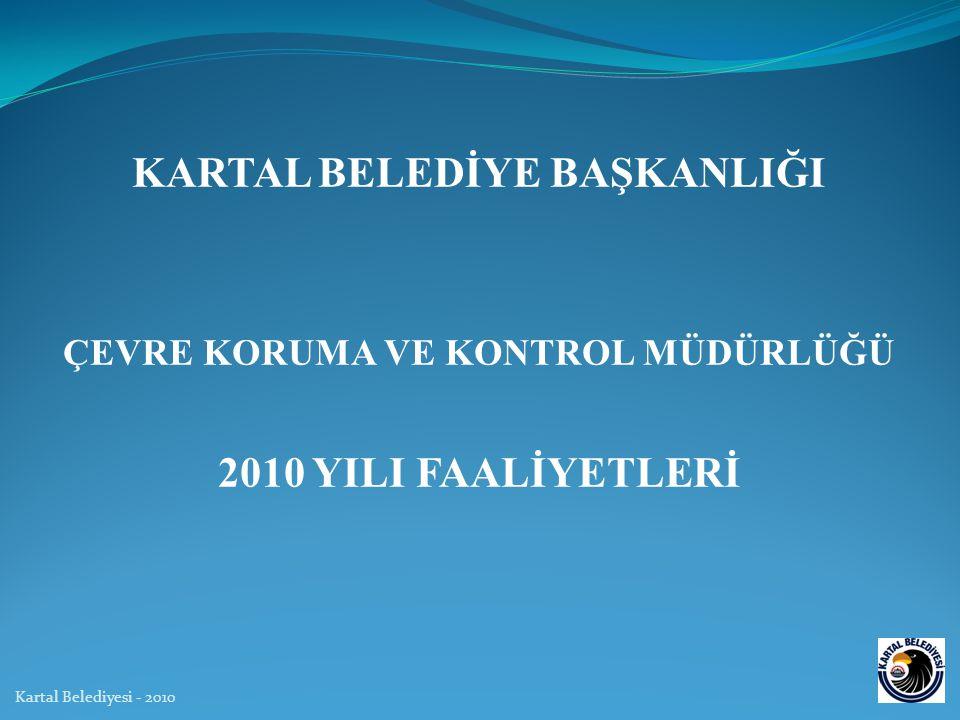 KARTAL BELEDİYE BAŞKANLIĞI ÇEVRE KORUMA VE KONTROL MÜDÜRLÜĞÜ 2010 YILI FAALİYETLERİ Kartal Belediyesi - 2010