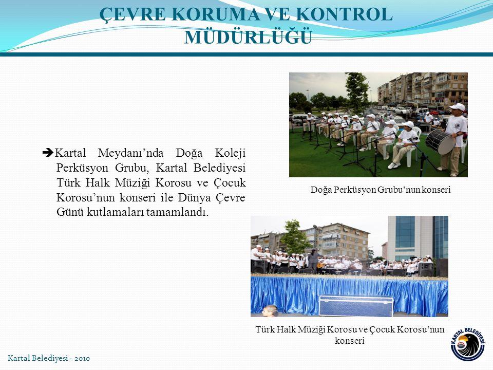 Kartal Belediyesi - 2010  Kartal Meydanı'nda Doğa Koleji Perküsyon Grubu, Kartal Belediyesi Türk Halk Müziği Korosu ve Çocuk Korosu'nun konseri ile Dünya Çevre Günü kutlamaları tamamlandı.
