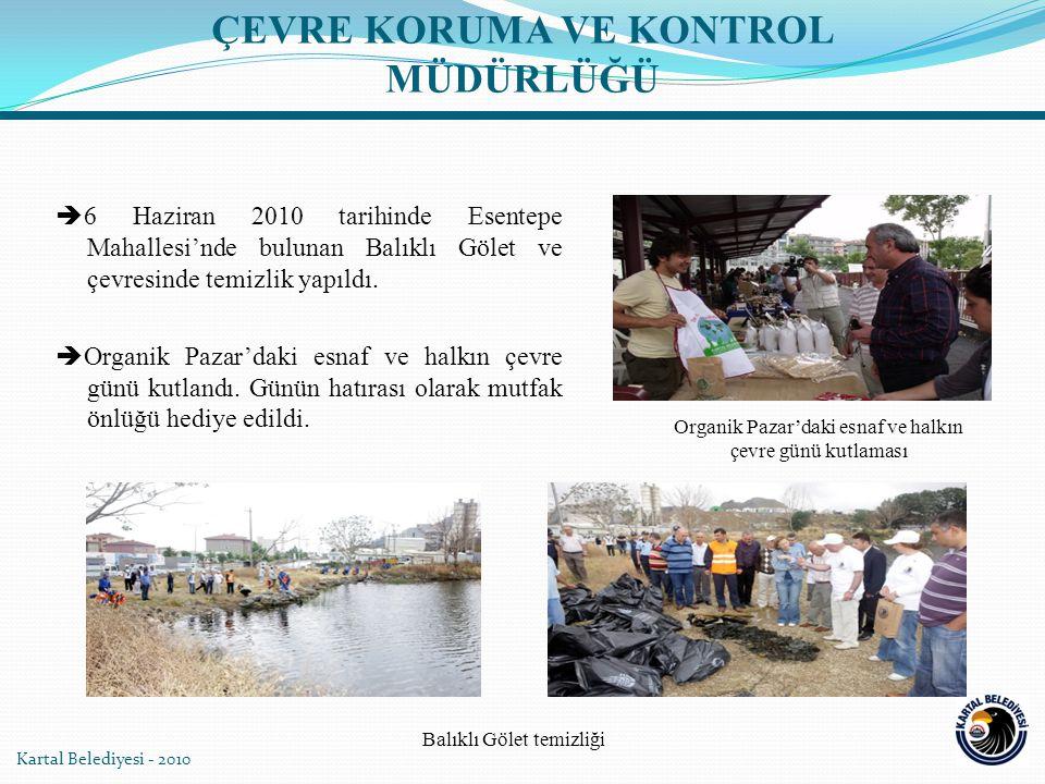 Kartal Belediyesi - 2010 Organik Pazar'daki esnaf ve halkın çevre günü kutlaması  6 Haziran 2010 tarihinde Esentepe Mahallesi'nde bulunan Balıklı Gölet ve çevresinde temizlik yapıldı.