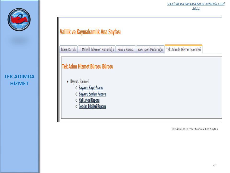 VALİLİK KAYMAKAMLIK MODÜLLERİ 2011 TEK ADIMDA HİZMET 28 Tek Adımda Hizmet Modülü Ana Sayfası