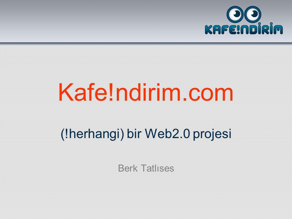 Kafe!ndirim.com (!herhangi) bir Web2.0 projesi Berk Tatlıses