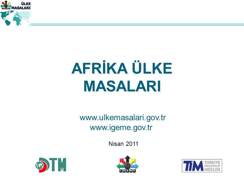 Nisan 2011 AFRİKA ÜLKE MASALARI www.ulkemasalari.gov.tr www.igeme.gov.tr