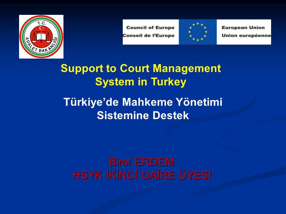 Birol ERDEM HSYK İKİNCİ DAİRE ÜYESİ Support to Court Management System in Turkey Türkiye'de Mahkeme Yönetimi Sistemine Destek