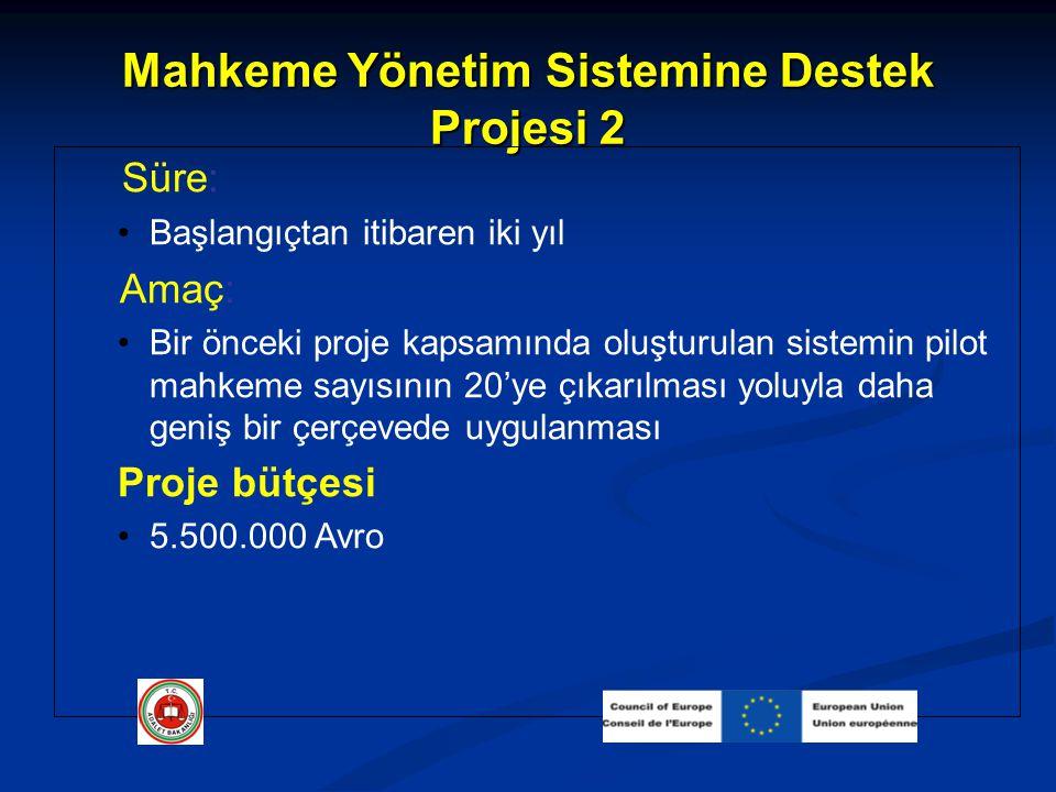 Mahkeme Yönetim Sistemine Destek Projesi 2 Süre: Başlangıçtan itibaren iki yıl Amaç: Bir önceki proje kapsamında oluşturulan sistemin pilot mahkeme sa