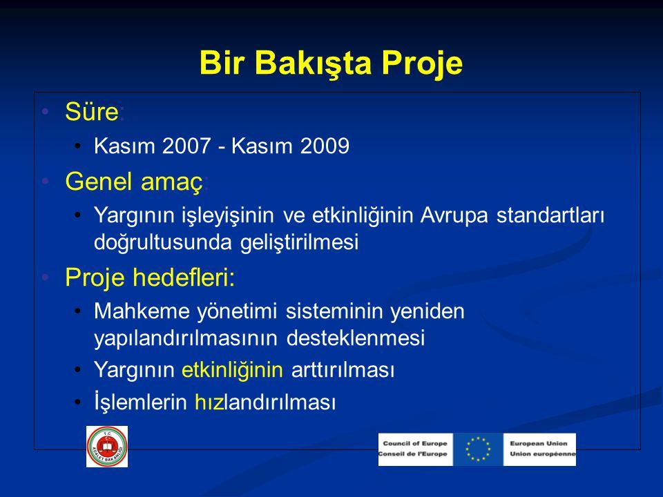Bir Bakışta Proje Süre: Kasım 2007 - Kasım 2009 Genel amaç: Yargının işleyişinin ve etkinliğinin Avrupa standartları doğrultusunda geliştirilmesi Proj