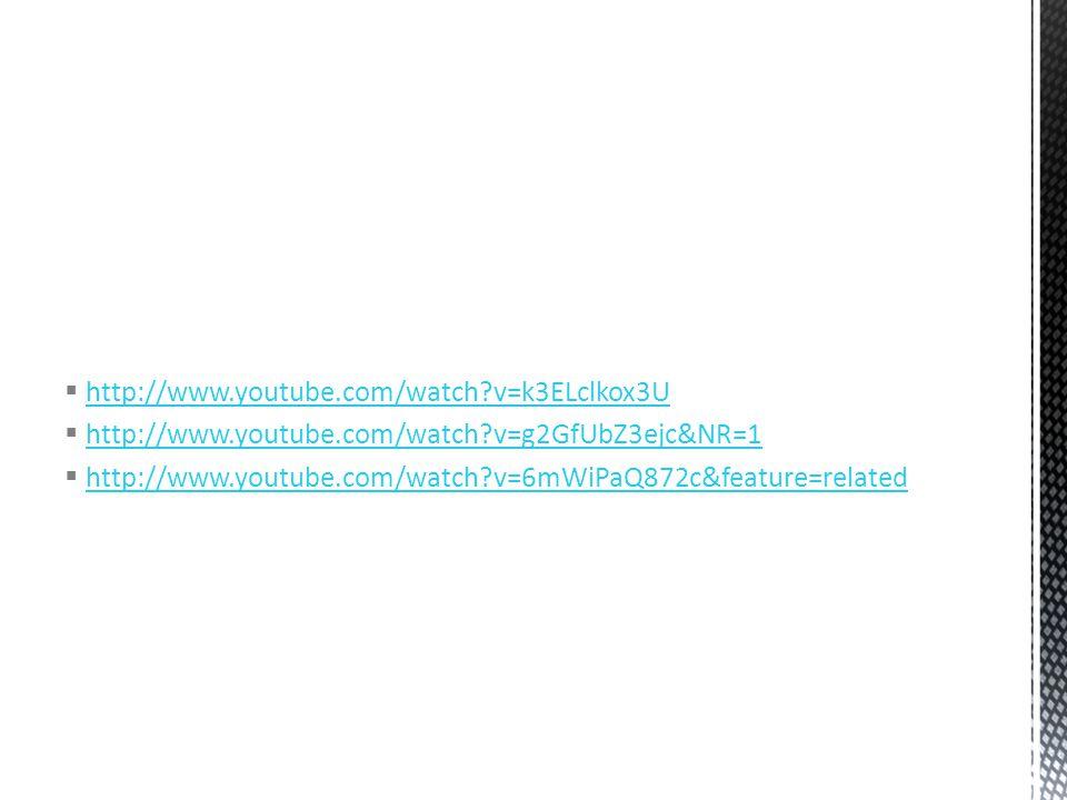 http://www.youtube.com/watch v=k3ELclkox3U http://www.youtube.com/watch v=k3ELclkox3U  http://www.youtube.com/watch v=g2GfUbZ3ejc&NR=1 http://www.youtube.com/watch v=g2GfUbZ3ejc&NR=1  http://www.youtube.com/watch v=6mWiPaQ872c&feature=related http://www.youtube.com/watch v=6mWiPaQ872c&feature=related