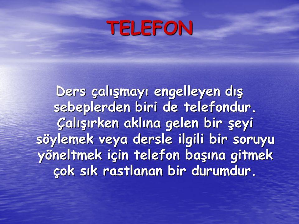 TELEFON TELEFON Ders çalışmayı engelleyen dış sebeplerden biri de telefondur.