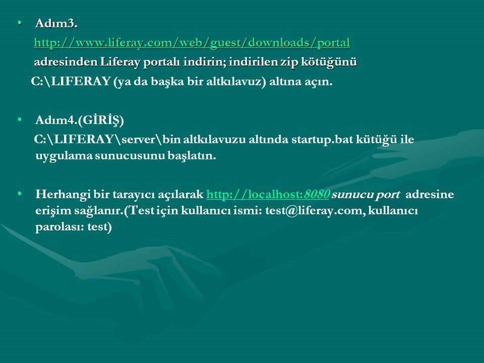 Adım3.Adım3. http://www.liferay.com/web/guest/downloads/portal http://www.liferay.com/web/guest/downloads/portalhttp://www.liferay.com/web/guest/downl