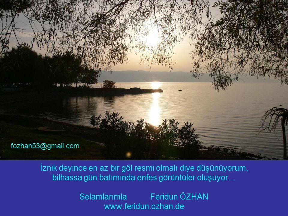 İznik deyince en az bir göl resmi olmalı diye düşünüyorum, bilhassa gün batımında enfes görüntüler oluşuyor… Selamlarımla Feridun ÖZHAN www.feridun.ozhan.de fozhan53@gmail.com