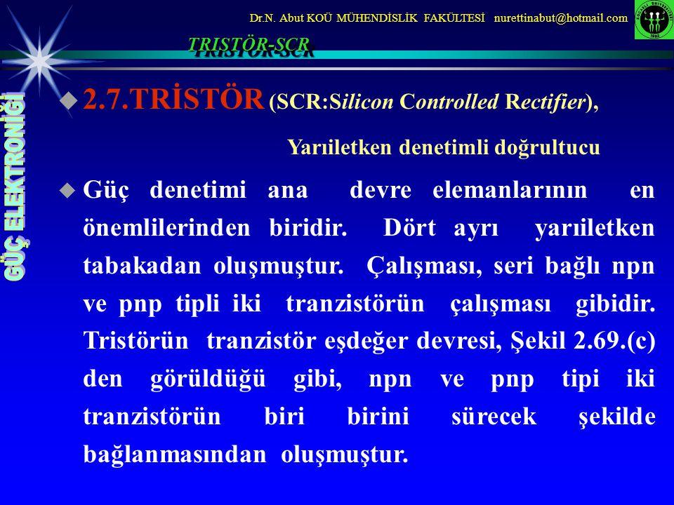Dr.N. Abut KOÜ MÜHENDİSLİK FAKÜLTESİ nurettinabut@hotmail.com  2.7.TRİSTÖR (SCR:Silicon Controlled Rectifier), Yarıiletken denetimli doğrultucu  Güç