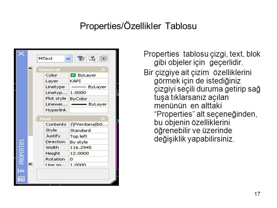 17 Properties/Özellikler Tablosu Properties tablosu çizgi, text, blok gibi objeler için geçerlidir. Bir çizgiye ait çizim özelliklerini görmek için de