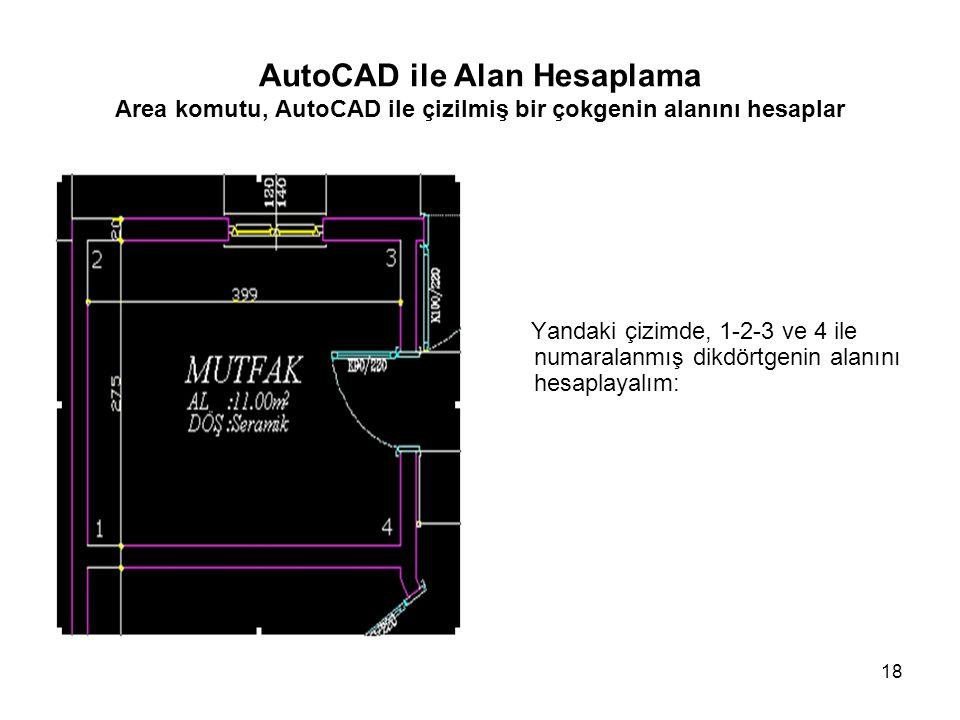 18 AutoCAD ile Alan Hesaplama Area komutu, AutoCAD ile çizilmiş bir çokgenin alanını hesaplar Yandaki çizimde, 1-2-3 ve 4 ile numaralanmış dikdörtgeni