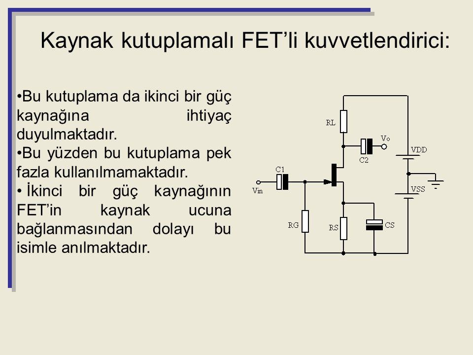 Kaynak kutuplamalı FET'li kuvvetlendirici: Bu kutuplama da ikinci bir güç kaynağına ihtiyaç duyulmaktadır. Bu yüzden bu kutuplama pek fazla kullanılma