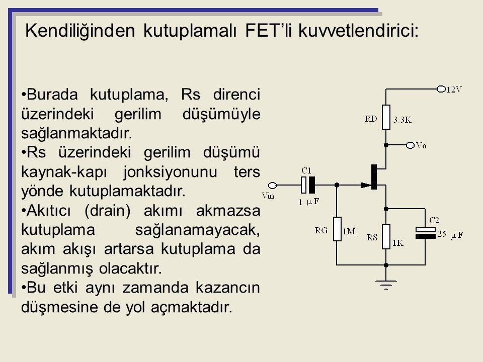 Kendiliğinden kutuplamalı FET'li kuvvetlendirici: Burada kutuplama, Rs direnci üzerindeki gerilim düşümüyle sağlanmaktadır. Rs üzerindeki gerilim düşü