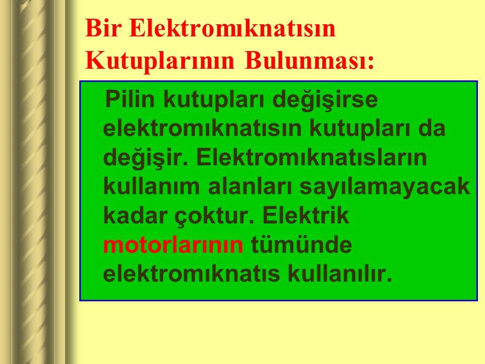 Bir Elektromıknatısın Kutuplarının Bulunması: Pilin kutupları değişirse elektromıknatısın kutupları da değişir.