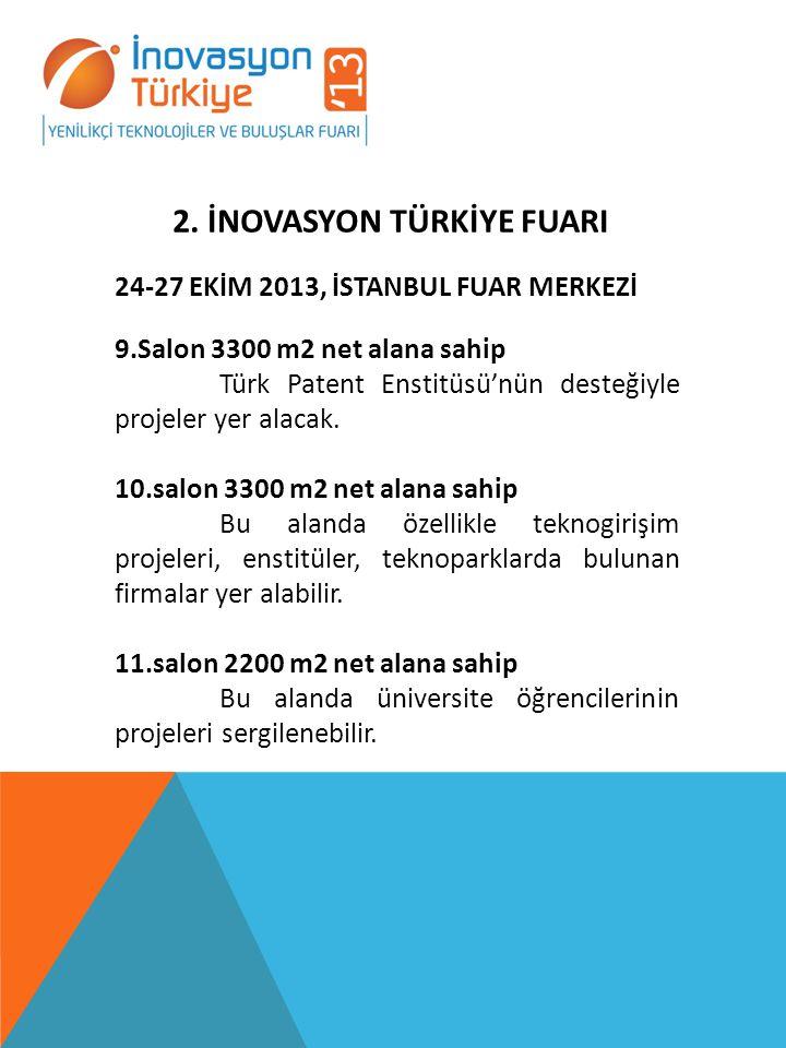 2. İNOVASYON TÜRKİYE FUARI 24-27 EKİM 2013, İSTANBUL FUAR MERKEZİ 9.Salon 3300 m2 net alana sahip Türk Patent Enstitüsü'nün desteğiyle projeler yer al