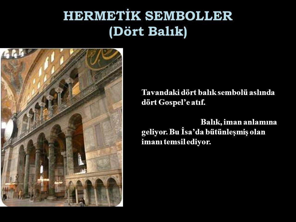 HERMETİK SEMBOLLER (Dört Balık) Tavandaki dört balık sembolü aslında dört Gospel'e atıf.