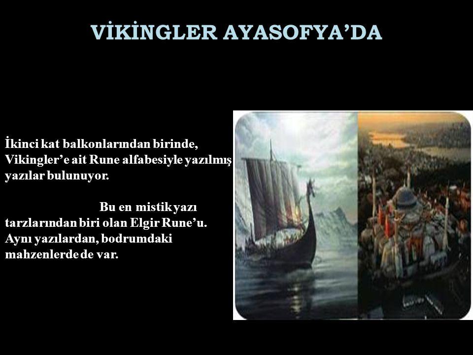 VİKİNGLER AYASOFYA'DA İkinci kat balkonlarından birinde, Vikingler'e ait Rune alfabesiyle yazılmış yazılar bulunuyor.