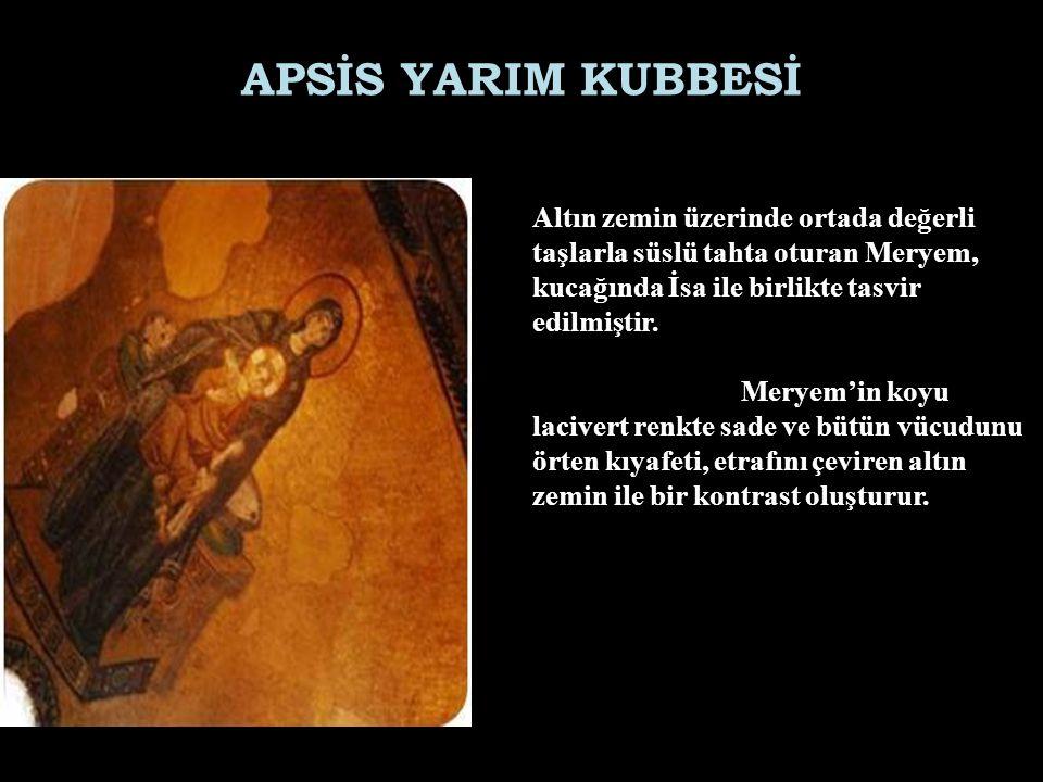 APSİS YARIM KUBBESİ Altın zemin üzerinde ortada değerli taşlarla süslü tahta oturan Meryem, kucağında İsa ile birlikte tasvir edilmiştir.