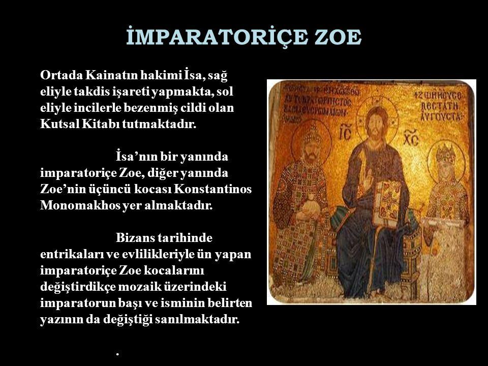 İMPARATORİÇE ZOE Ortada Kainatın hakimi İsa, sağ eliyle takdis işareti yapmakta, sol eliyle incilerle bezenmiş cildi olan Kutsal Kitabı tutmaktadır. İ