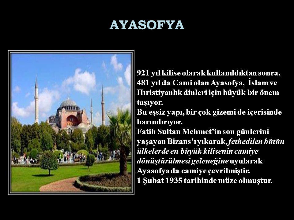921 yıl kilise olarak kullanıldıktan sonra, 481 yıl da Cami olan Ayasofya, İslam ve Hıristiyanlık dinleri için büyük bir önem taşıyor. Bu eşsiz yapı,