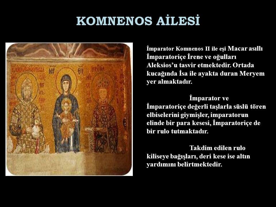 KOMNENOS AİLESİ İmparator Komnenos II ile eşi Macar asıllı İmparatoriçe İrene ve oğulları Aleksios'u tasvir etmektedir. Ortada kucağında İsa ile ayakt
