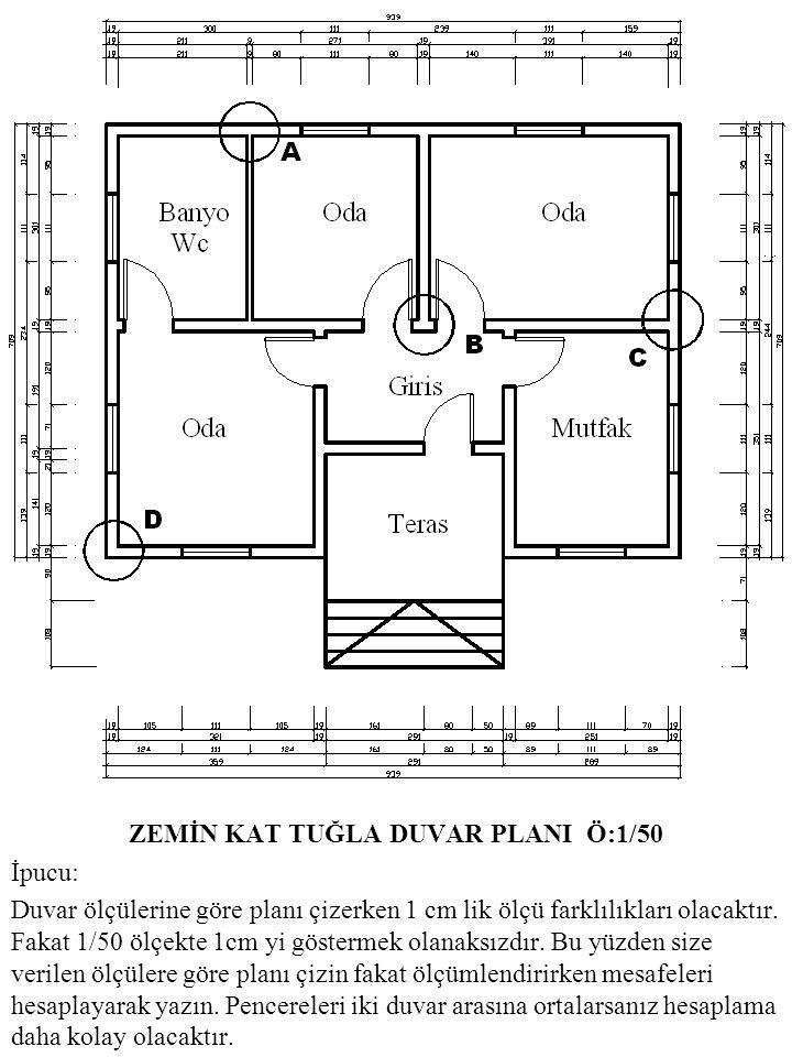 ZEMİN KAT TUĞLA DUVAR PLANI Ö:1/50 İpucu: Duvar ölçülerine göre planı çizerken 1 cm lik ölçü farklılıkları olacaktır.