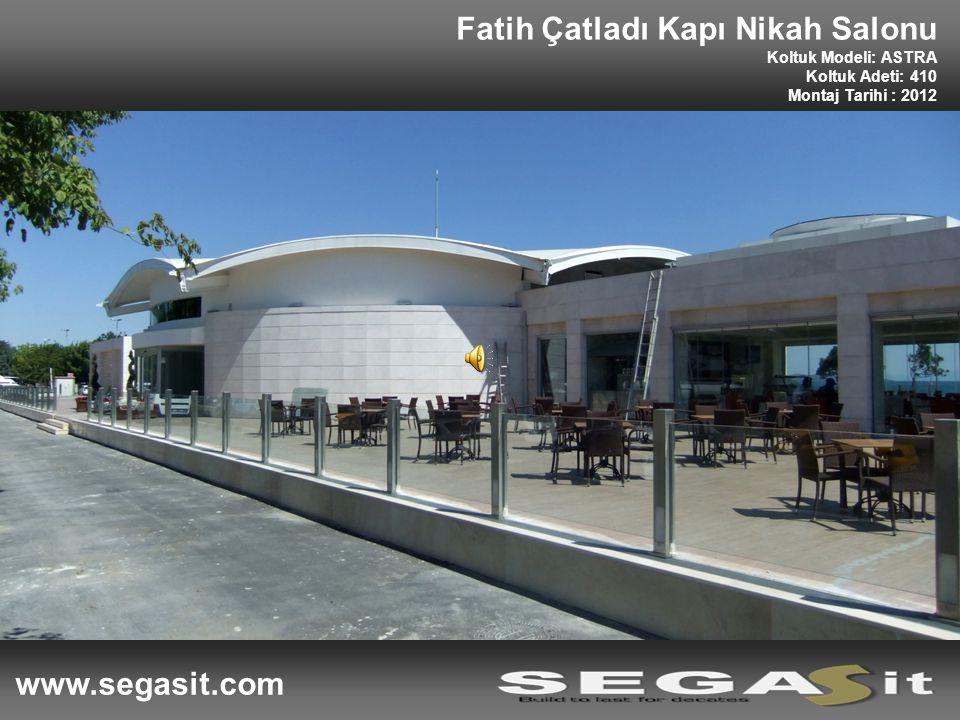 Fatih Çatladı Kapı Nikah Salonu Koltuk Modeli: ASTRA Koltuk Adeti: 410 Montaj Tarihi : 2012 www.segasit.com