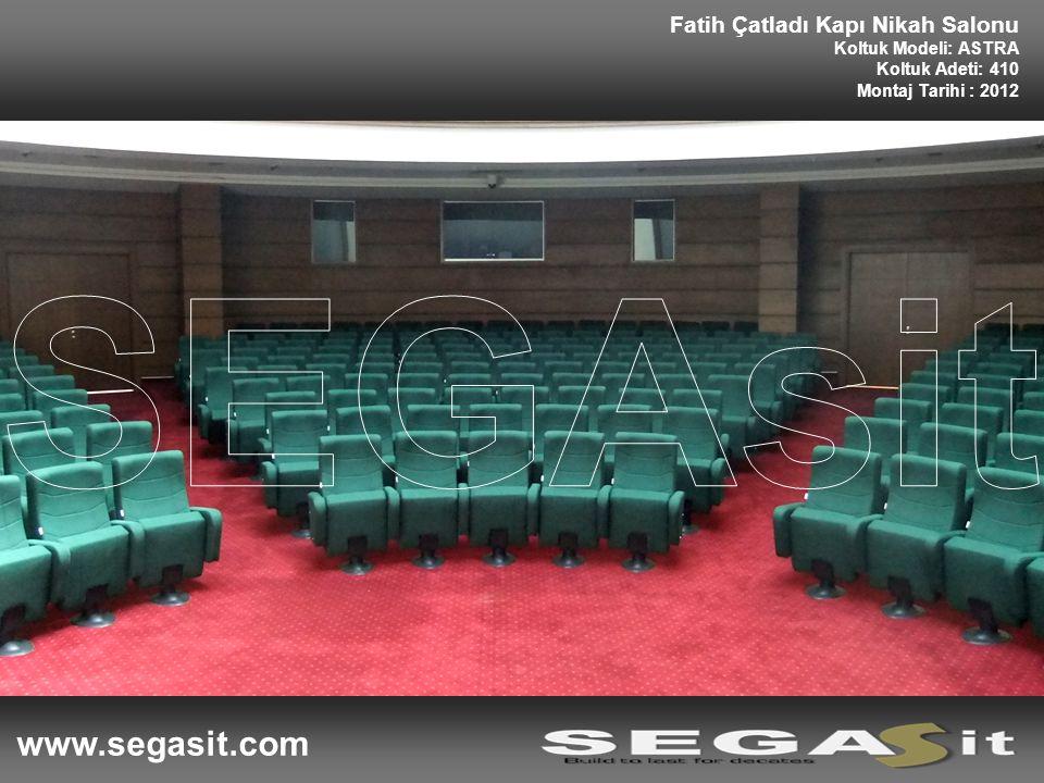 www.segasit.com Fatih Çatladı Kapı Nikah Salonu Koltuk Modeli: ASTRA Koltuk Adeti: 410 Montaj Tarihi : 2012