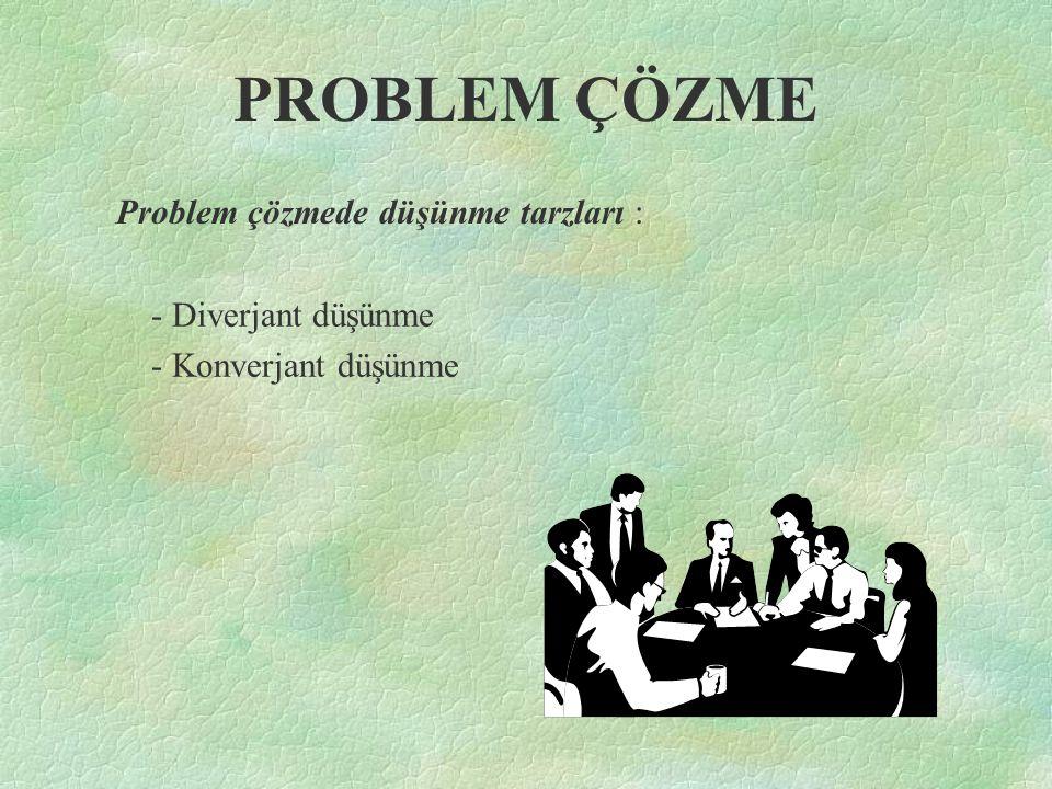 PROBLEM ÇÖZME Problem çözmede düşünme tarzları : - Diverjant düşünme - Konverjant düşünme